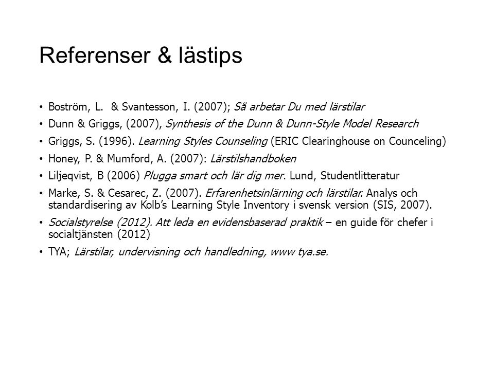 Referenser & lästips Boström, L. & Svantesson, I. (2007); Så arbetar Du med lärstilar Dunn & Griggs, (2007), Synthesis of the Dunn & Dunn-Style Model