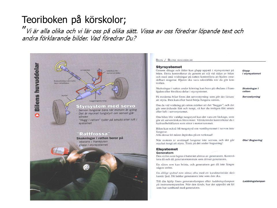 """Teoriboken på körskolor; """" Vi är alla olika och vi lär oss på olika sätt. Vissa av oss föredrar löpande text och andra förklarande bilder. Vad föredra"""
