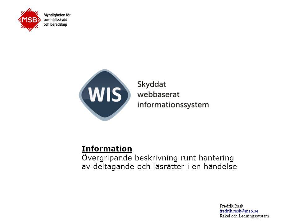 Fredrik Rask fredrik.rask@msb.se Rakel och Ledningssystem Information Övergripande beskrivning runt hantering av deltagande och läsrätter i en händels