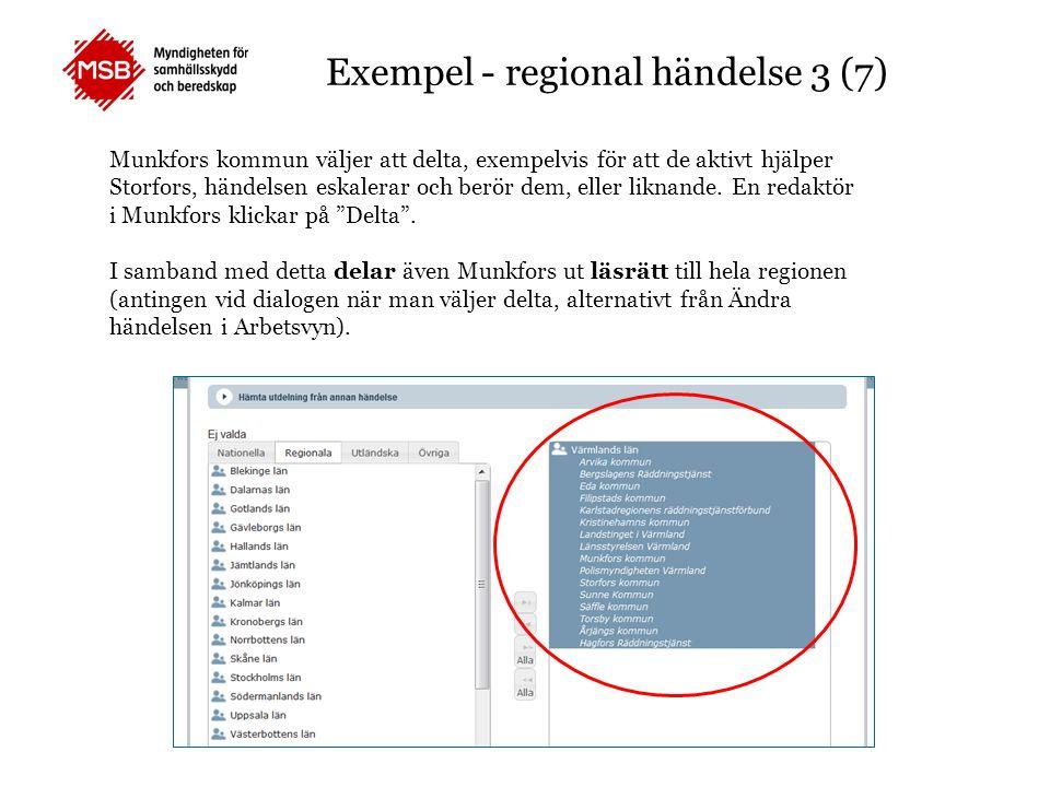 Exempel - regional händelse 3 (7) Munkfors kommun väljer att delta, exempelvis för att de aktivt hjälper Storfors, händelsen eskalerar och berör dem,
