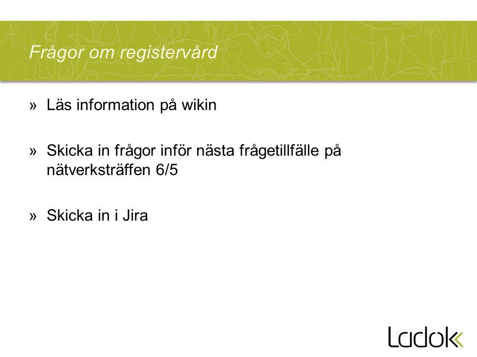 Frågor om registervård »Läs information på wikin »Skicka in frågor inför nästa frågetillfälle på nätverksträffen 6/5 »Skicka in i Jira