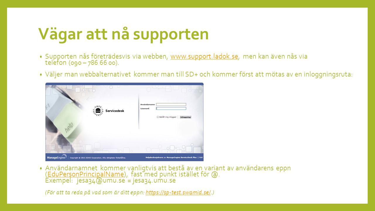 Vägar att nå supporten Supporten nås företrädesvis via webben, www.support.ladok.se, men kan även nås via telefon (090 – 786 66 00).www.support.ladok.se Väljer man webbalternativet kommer man till SD+ och kommer först att mötas av en inloggningsruta: Användarnamnet kommer vanligtvis att bestå av en variant av användarens eppn (EduPersonPrincipalName), fast med punkt istället för @.