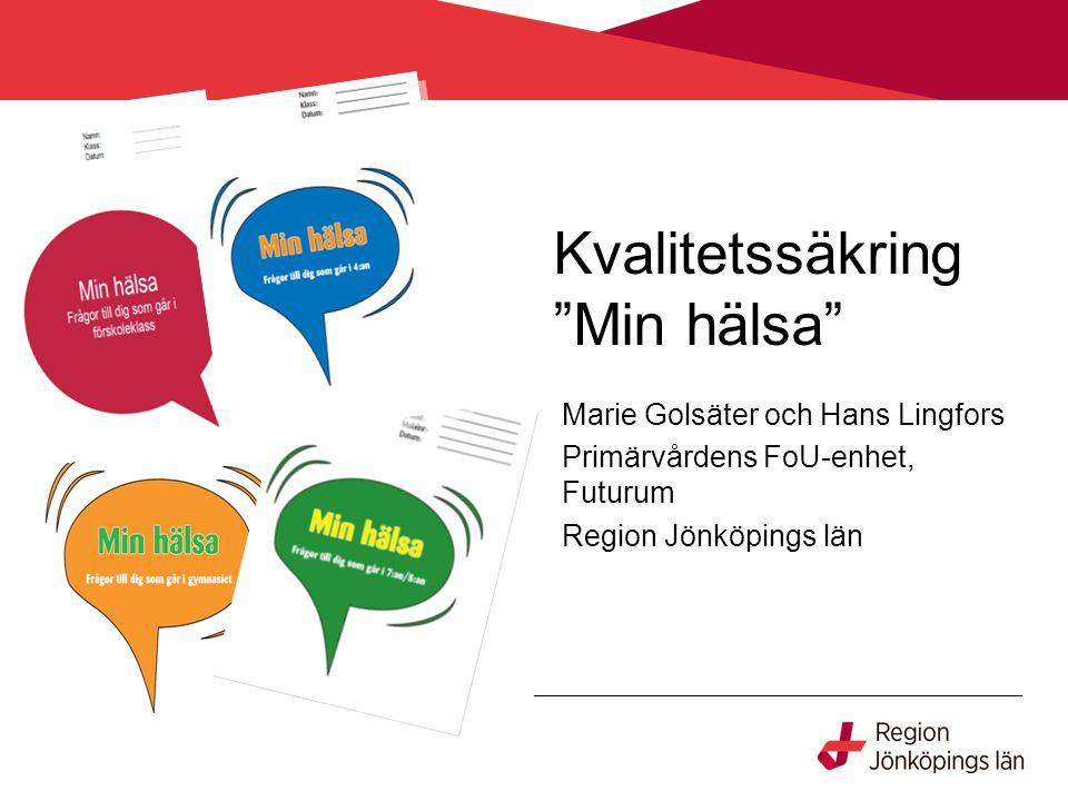 Kvalitetssäkring Min hälsa Marie Golsäter och Hans Lingfors Primärvårdens FoU-enhet, Futurum Region Jönköpings län