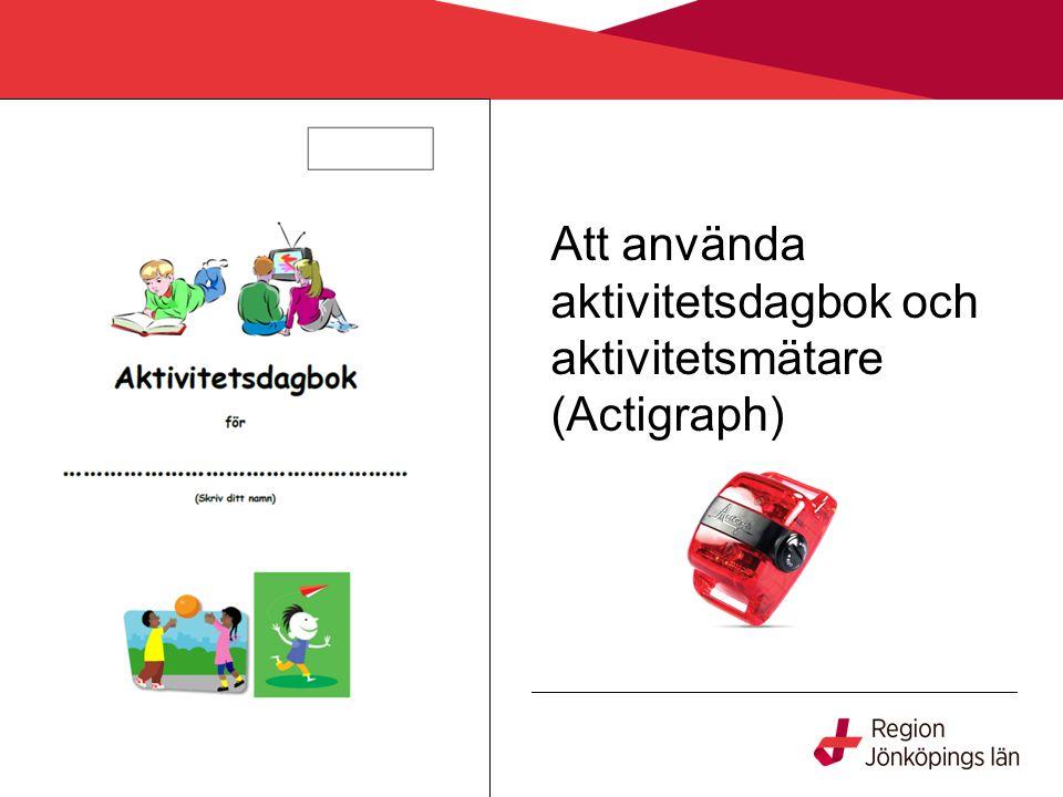 Att använda aktivitetsdagbok och aktivitetsmätare (Actigraph)