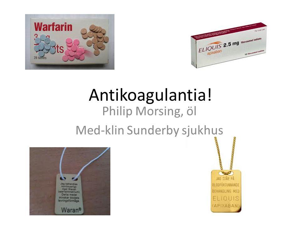 Antikoagulantia! Philip Morsing, öl Med-klin Sunderby sjukhus