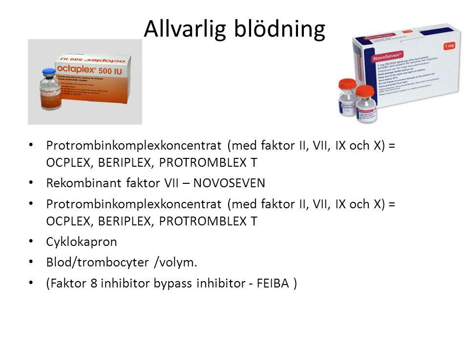 Allvarlig blödning Protrombinkomplexkoncentrat (med faktor II, VII, IX och X) = OCPLEX, BERIPLEX, PROTROMBLEX T Rekombinant faktor VII – NOVOSEVEN Protrombinkomplexkoncentrat (med faktor II, VII, IX och X) = OCPLEX, BERIPLEX, PROTROMBLEX T Cyklokapron Blod/trombocyter /volym.