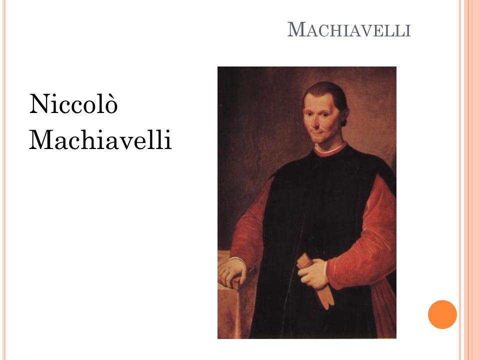 M ACHIAVELLI Niccolò Machiavelli