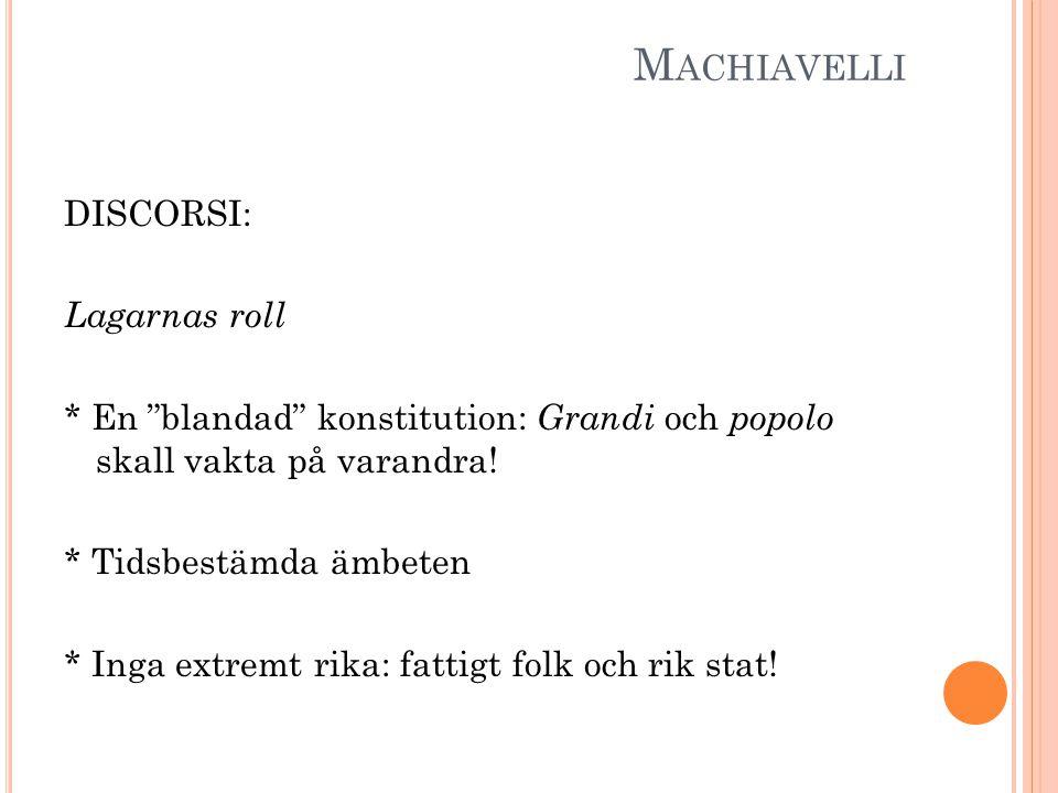 """M ACHIAVELLI DISCORSI: Lagarnas roll * En """"blandad"""" konstitution: Grandi och popolo skall vakta på varandra! * Tidsbestämda ämbeten * Inga extremt rik"""