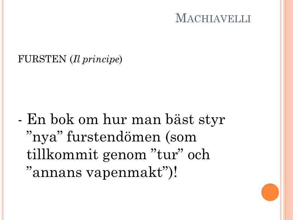 M ACHIAVELLI FURSTEN ( Il principe ) - En bok om hur man bäst styr nya furstendömen (som tillkommit genom tur och annans vapenmakt )!