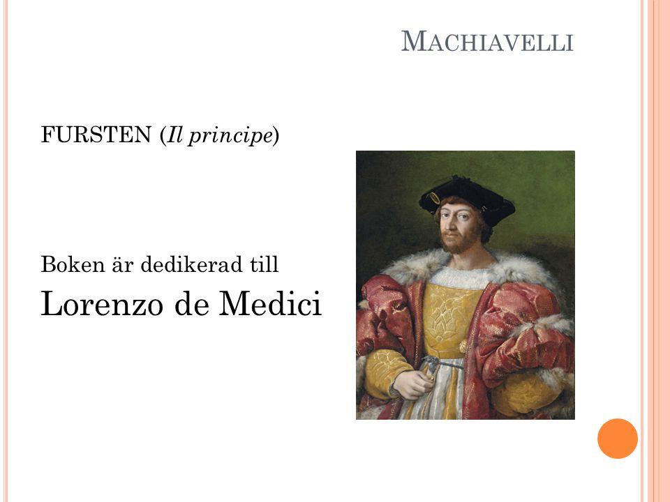 M ACHIAVELLI FURSTEN ( Il principe ) Boken är dedikerad till Lorenzo de Medici