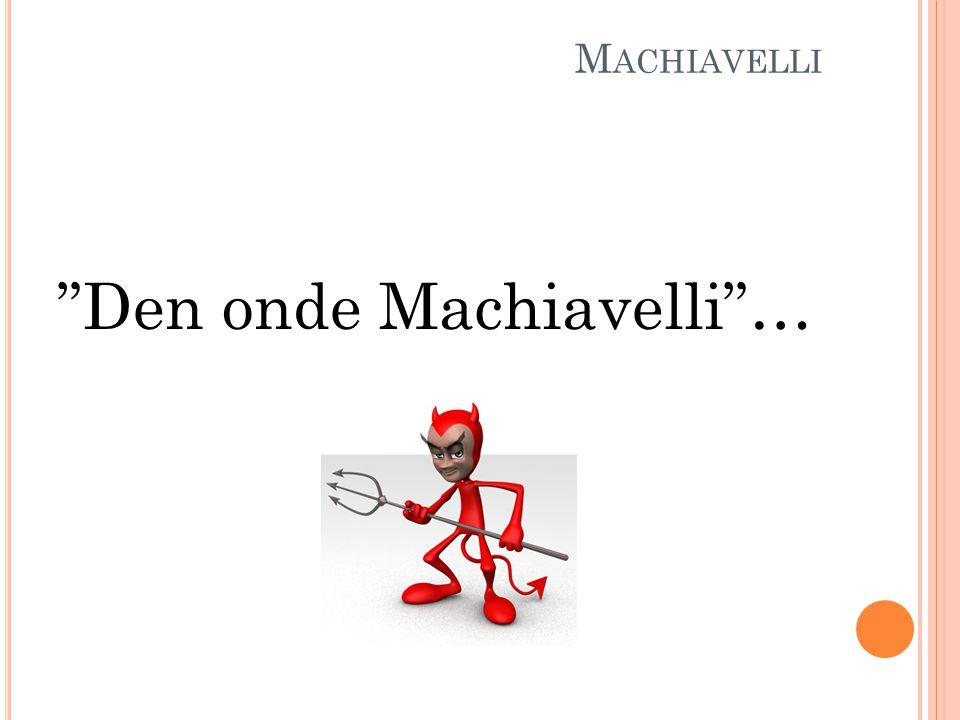 M ACHIAVELLI FURSTEN ( Il principe ) Balansgång: * Bättre att vara fruktad än omtyckt!!!