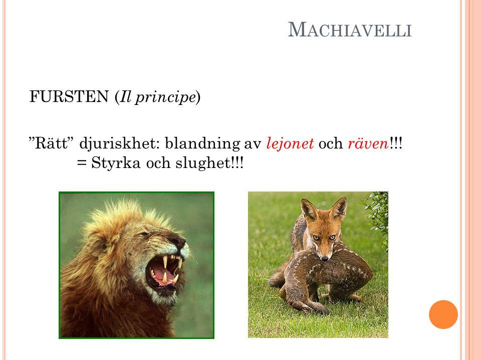"""M ACHIAVELLI FURSTEN ( Il principe ) """"Rätt"""" djuriskhet: blandning av lejonet och räven !!! = Styrka och slughet!!!"""