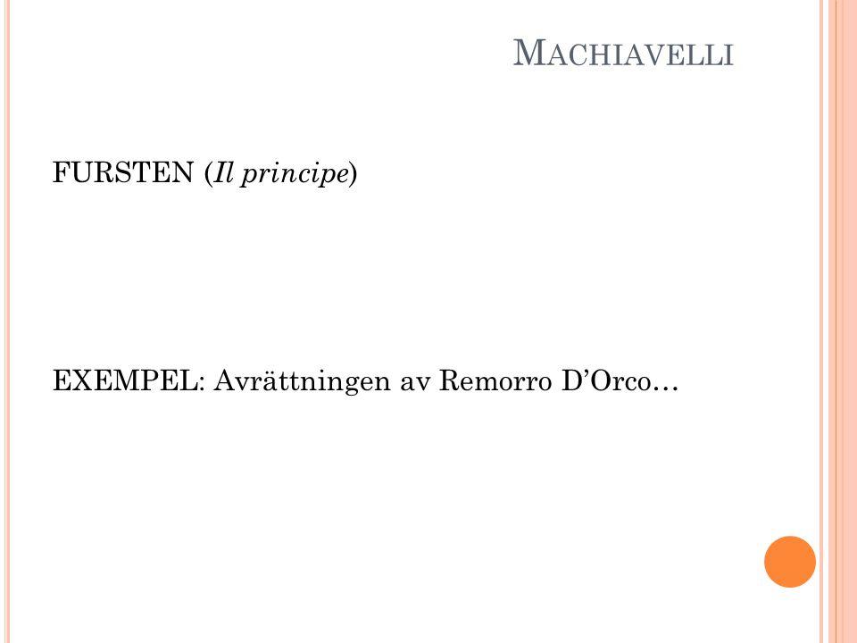 M ACHIAVELLI FURSTEN ( Il principe ) EXEMPEL: Avrättningen av Remorro D'Orco…
