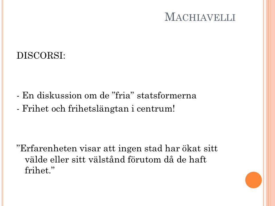 M ACHIAVELLI DISCORSI: - En diskussion om de fria statsformerna - Frihet och frihetslängtan i centrum.