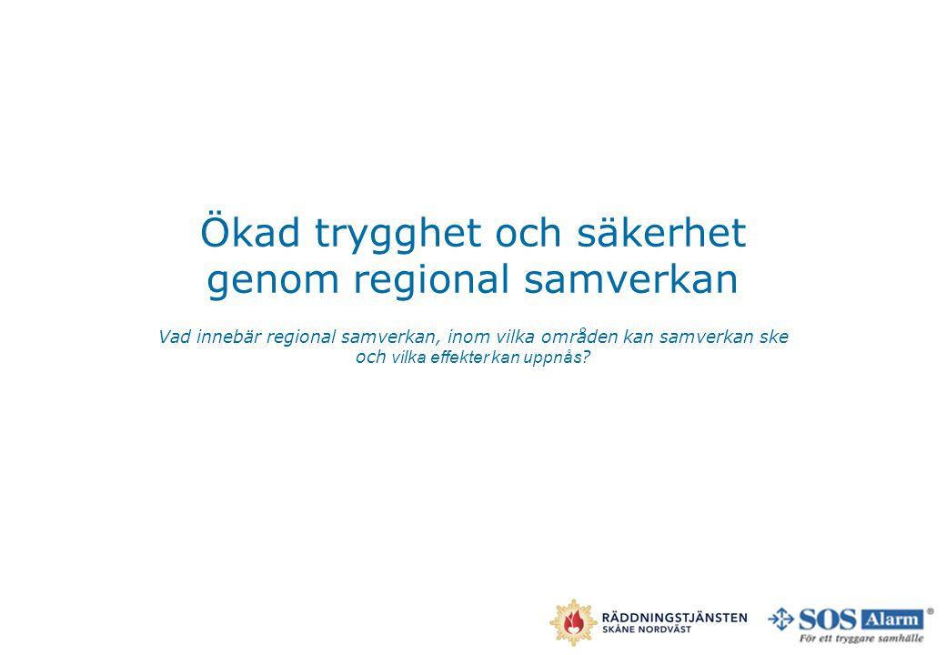 Ökad trygghet och säkerhet genom regional samverkan Vad innebär regional samverkan, inom vilka områden kan samverkan ske och vilka effekter kan uppnås