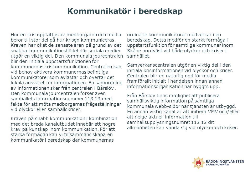 Kommunikatör i beredskap Hur en kris uppfattas av medborgarna och media beror till stor del på hur krisen kommuniceras. Kraven har ökat de senaste åre
