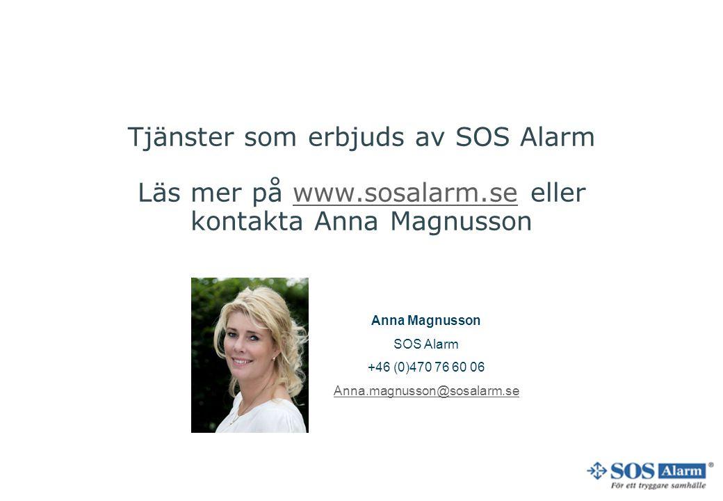 Tjänster som erbjuds av SOS Alarm Läs mer på www.sosalarm.se eller kontakta Anna Magnussonwww.sosalarm.se Anna Magnusson SOS Alarm +46 (0)470 76 60 06