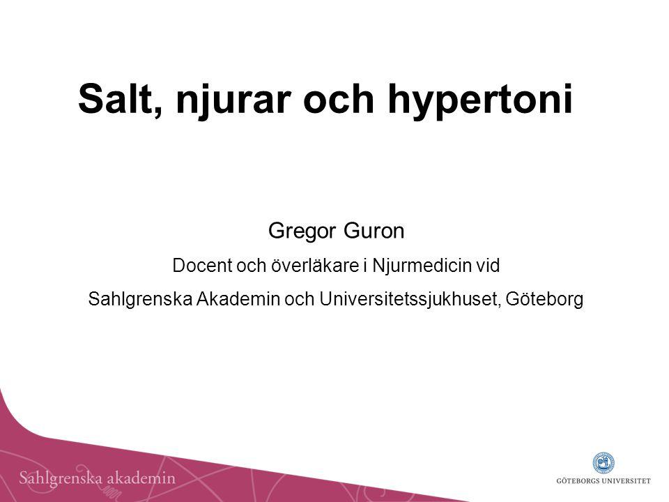 Salt, njurar och hypertoni Gregor Guron Docent och överläkare i Njurmedicin vid Sahlgrenska Akademin och Universitetssjukhuset, Göteborg