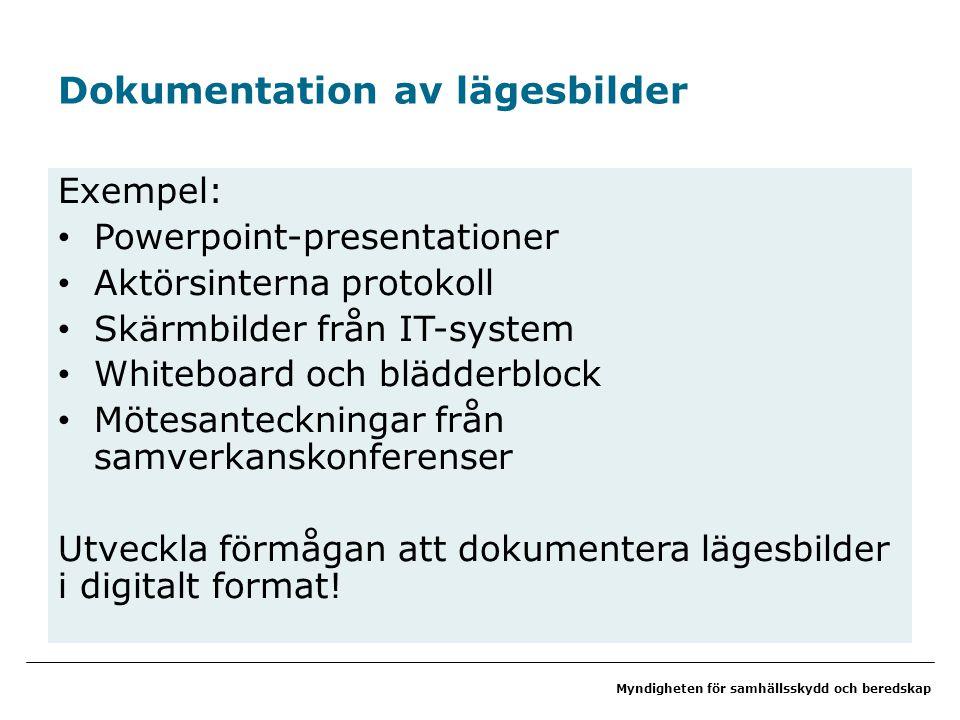 Myndigheten för samhällsskydd och beredskap Dokumentation av lägesbilder Exempel: Powerpoint-presentationer Aktörsinterna protokoll Skärmbilder från I