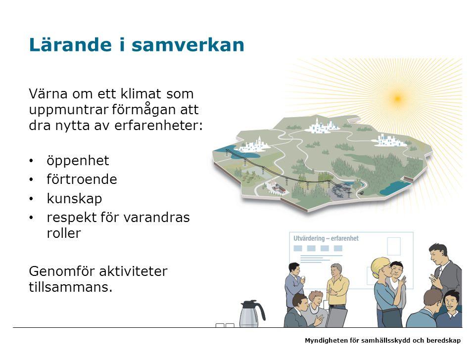 Myndigheten för samhällsskydd och beredskap Lärande i samverkan Värna om ett klimat som uppmuntrar förmågan att dra nytta av erfarenheter: öppenhet fö