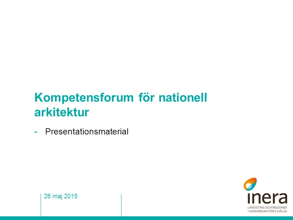 Kompetensforum för nationell arkitektur - Presentationsmaterial 26 maj 2015
