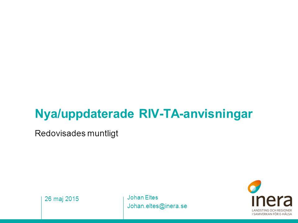 Nya/uppdaterade RIV-TA-anvisningar Redovisades muntligt Johan.eltes@inera.se Johan Eltes 26 maj 2015