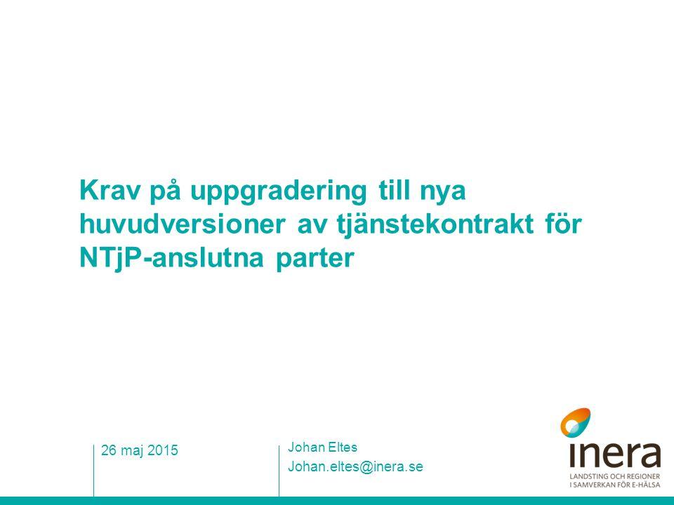 Krav på uppgradering till nya huvudversioner av tjänstekontrakt för NTjP-anslutna parter Johan.eltes@inera.se Johan Eltes 26 maj 2015