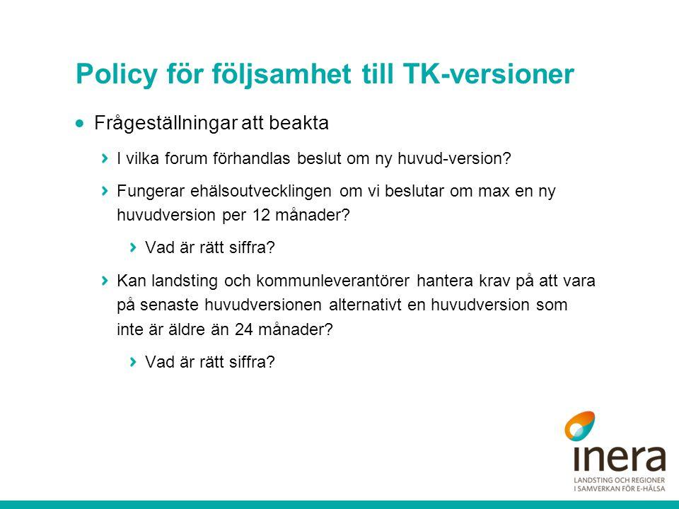 Policy för följsamhet till TK-versioner  Frågeställningar att beakta I vilka forum förhandlas beslut om ny huvud-version? Fungerar ehälsoutvecklingen