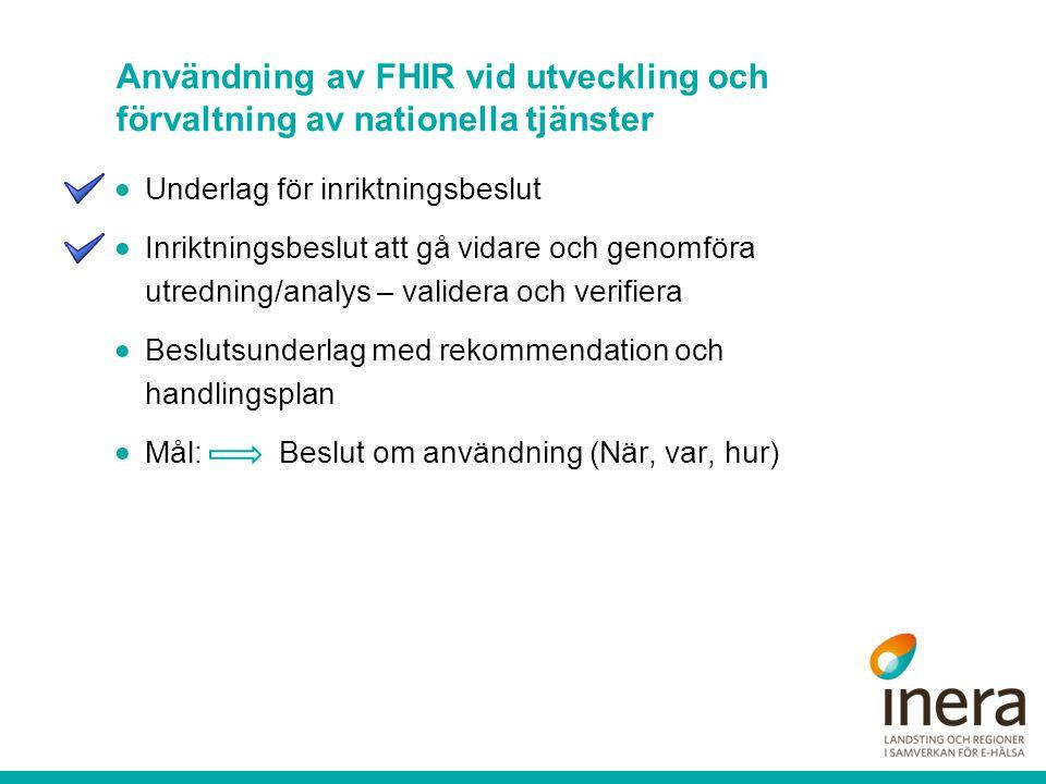 Användning av FHIR vid utveckling och förvaltning av nationella tjänster  Underlag för inriktningsbeslut  Inriktningsbeslut att gå vidare och genomf