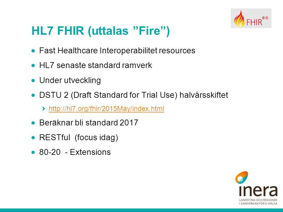"HL7 FHIR (uttalas ""Fire"")  Fast Healthcare Interoperabilitet resources  HL7 senaste standard ramverk  Under utveckling  DSTU 2 (Draft Standard for"