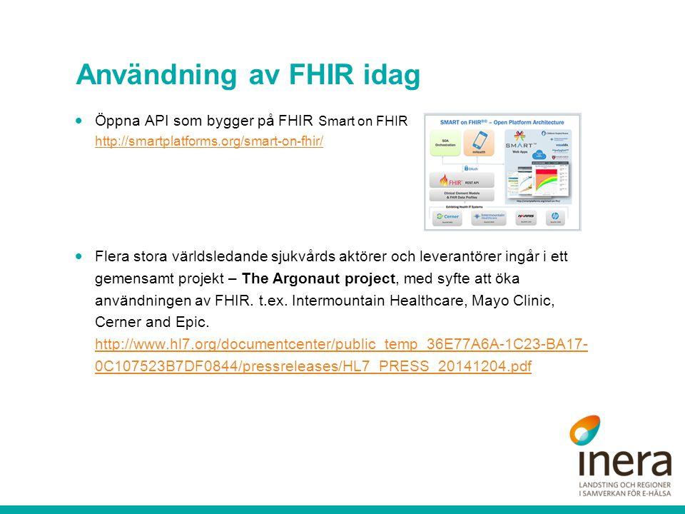Användning av FHIR idag  Öppna API som bygger på FHIR Smart on FHIR http://smartplatforms.org/smart-on-fhir/ http://smartplatforms.org/smart-on-fhir/