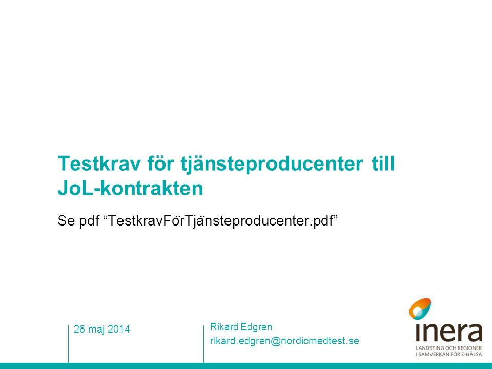 """Testkrav för tjänsteproducenter till JoL-kontrakten Se pdf """"TestkravFo ̈ rTja ̈ nsteproducenter.pdf"""" rikard.edgren@nordicmedtest.se Rikard Edgren 26 m"""