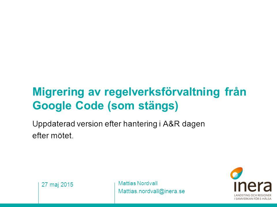 Migrering av regelverksförvaltning från Google Code (som stängs) Uppdaterad version efter hantering i A&R dagen efter mötet. Mattias.nordvall@inera.se