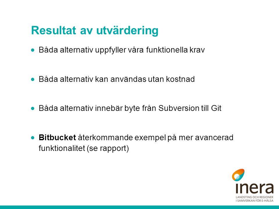 Resultat av utvärdering  Båda alternativ uppfyller våra funktionella krav  Båda alternativ kan användas utan kostnad  Båda alternativ innebär byte