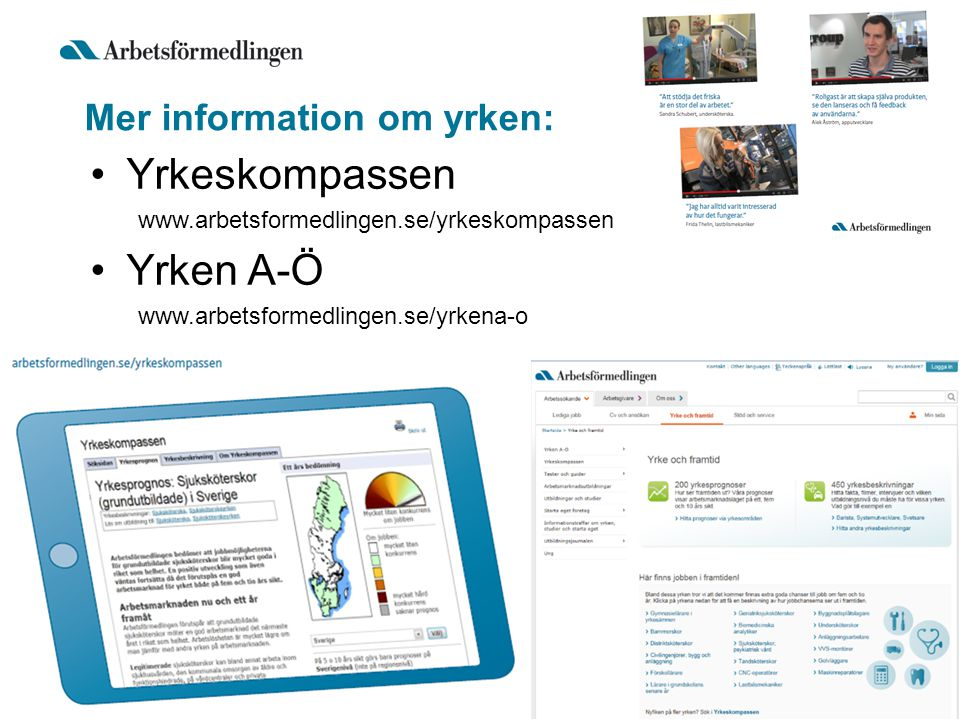 Mer information om yrken: Yrkeskompassen www.arbetsformedlingen.se/yrkeskompassen Yrken A-Ö www.arbetsformedlingen.se/yrkena-o