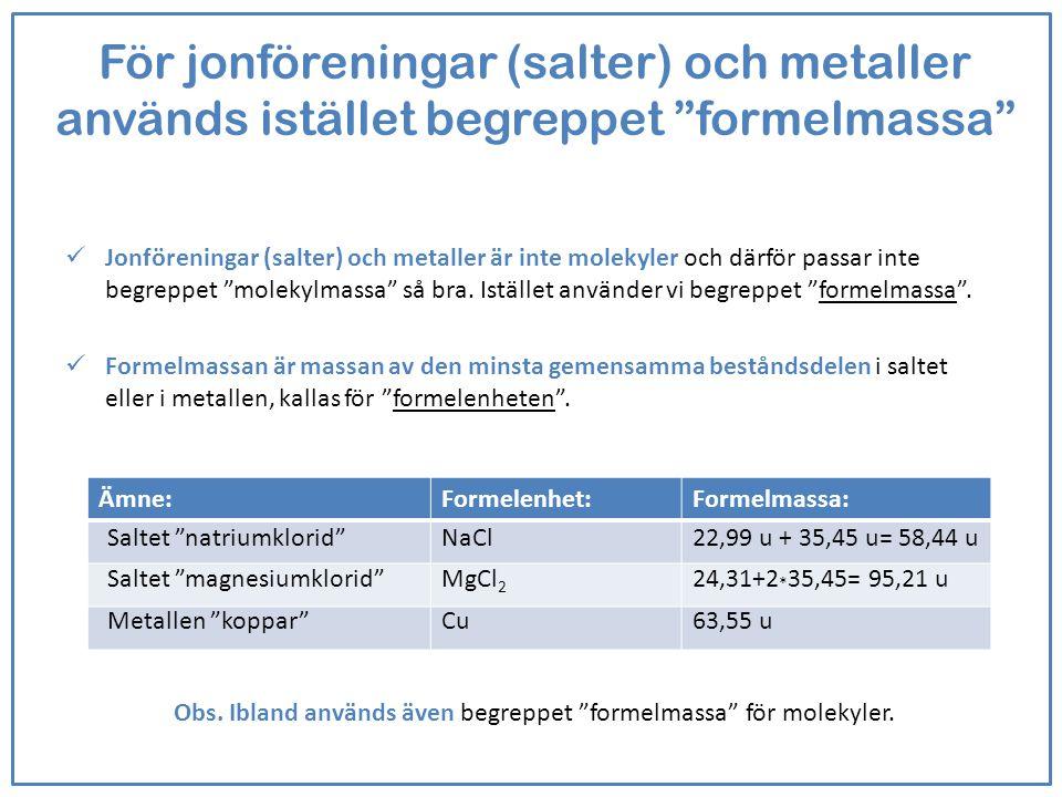 """För jonföreningar (salter) och metaller används istället begreppet """"formelmassa"""" Jonföreningar (salter) och metaller är inte molekyler och därför pass"""
