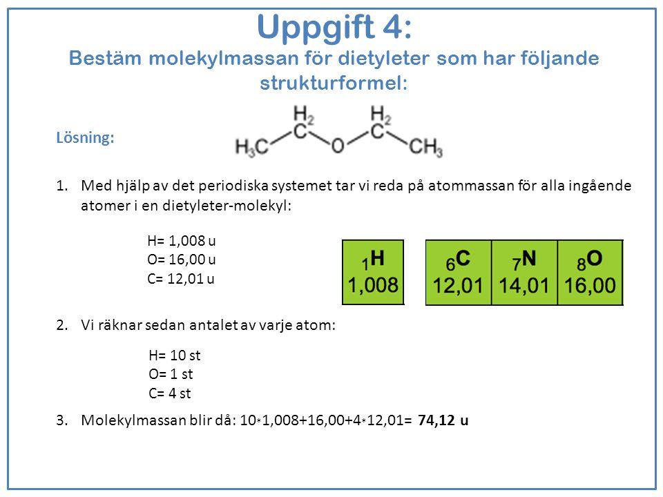 Uppgift 4: Bestäm molekylmassan för dietyleter som har följande strukturformel: Lösning: 1.Med hjälp av det periodiska systemet tar vi reda på atommas