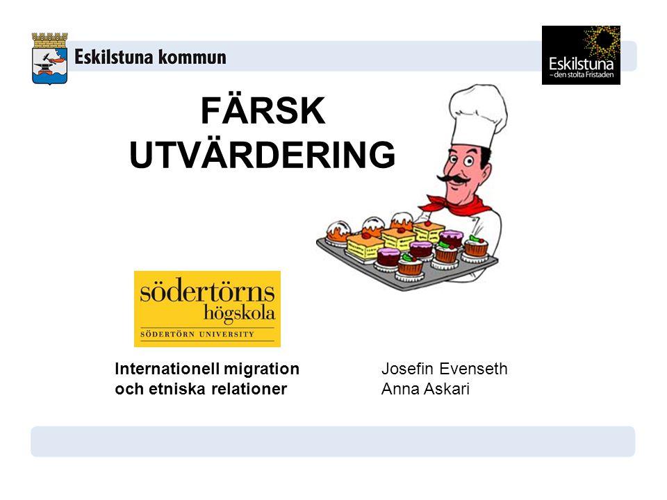 Internationell migrationJosefin Evenseth och etniska relationerAnna Askari FÄRSK UTVÄRDERING