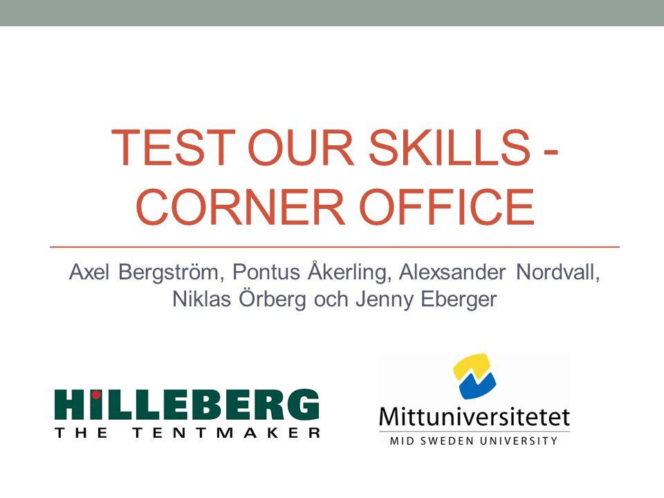 TEST OUR SKILLS - CORNER OFFICE Axel Bergström, Pontus Åkerling, Alexsander Nordvall, Niklas Örberg och Jenny Eberger