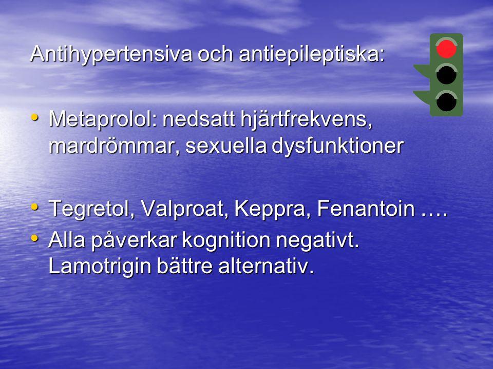 Antihypertensiva och antiepileptiska: Metaprolol: nedsatt hjärtfrekvens, mardrömmar, sexuella dysfunktioner Metaprolol: nedsatt hjärtfrekvens, mardröm