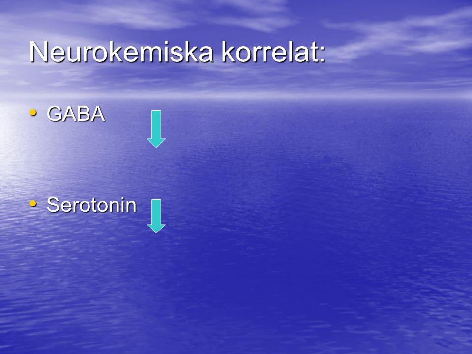 Neurokemiska korrelat: GABA GABA Serotonin Serotonin