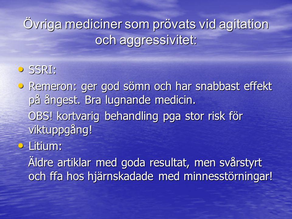 Övriga mediciner som prövats vid agitation och aggressivitet: SSRI: SSRI: Remeron: ger god sömn och har snabbast effekt på ångest. Bra lugnande medici