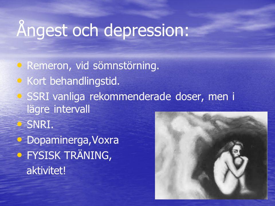 Ångest och depression: Remeron, vid sömnstörning. Kort behandlingstid. SSRI vanliga rekommenderade doser, men i lägre intervall SNRI. Dopaminerga,Voxr