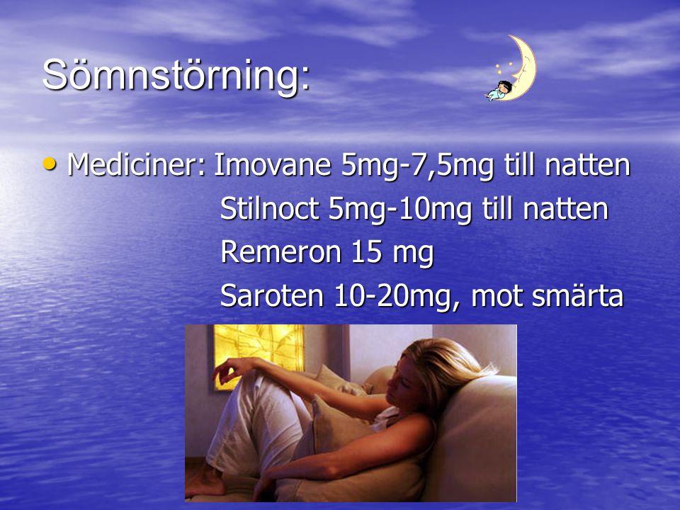 Sömnstörning: Mediciner: Imovane 5mg-7,5mg till natten Mediciner: Imovane 5mg-7,5mg till natten Stilnoct 5mg-10mg till natten Stilnoct 5mg-10mg till n