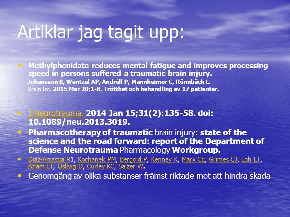 Artiklar jag tagit upp: Methylphenidate reduces mental fatigue and improves processing speed in persons suffered a traumatic brain injury. Johansson B
