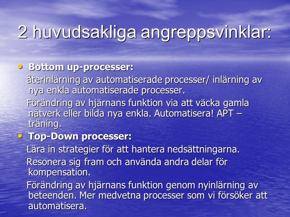 2 huvudsakliga angreppsvinklar: Bottom up-processer: Bottom up-processer: återinlärning av automatiserade processer/ inlärning av nya enkla automatise