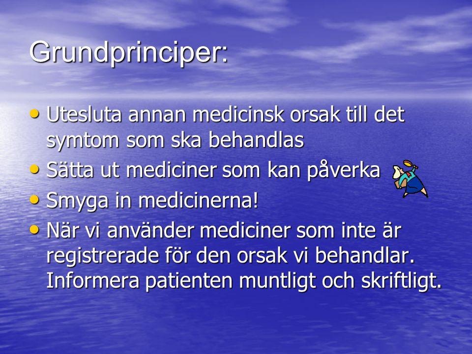 Grundprinciper: Utesluta annan medicinsk orsak till det symtom som ska behandlas Utesluta annan medicinsk orsak till det symtom som ska behandlas Sätt