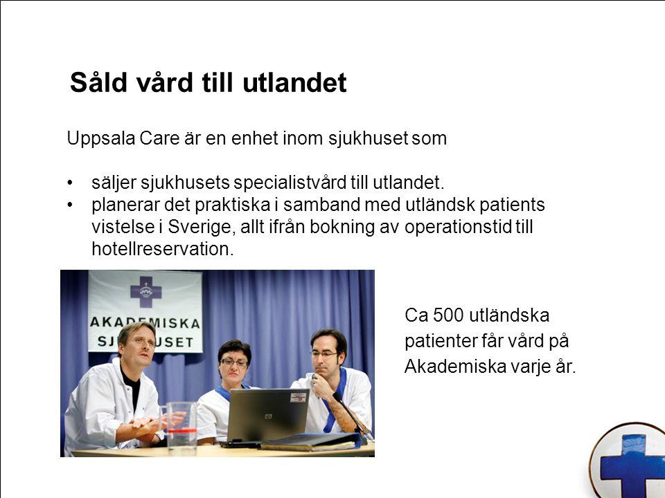 Såld vård till utlandet Uppsala Care är en enhet inom sjukhuset som säljer sjukhusets specialistvård till utlandet. planerar det praktiska i samband m
