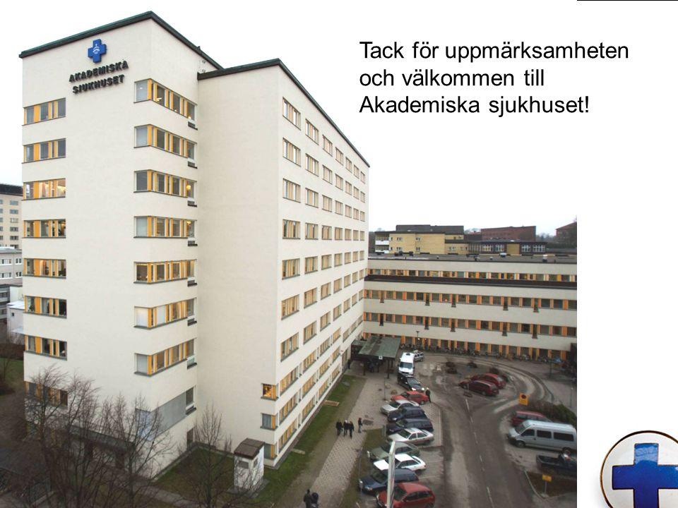 Tack för uppmärksamheten och välkommen till Akademiska sjukhuset!