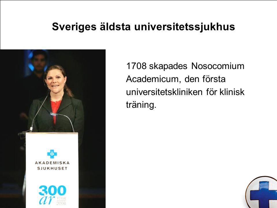 Sveriges äldsta universitetssjukhus 1708 skapades Nosocomium Academicum, den första universitetskliniken för klinisk träning.